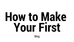 How to make your First Blog